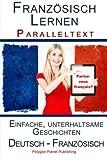 Französisch Lernen I - Paralleltext - Einfache, unterhaltsame Geschichten