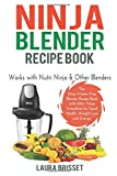Ninja Blender Recipe Book: The Ninja Master Prep Blender Recipe Book with 100+ Ninja Smoothies for Good Health, Weight Loss and Energy - Works with ... Recipe Book, Ninja Kitchen System Cookbooks)