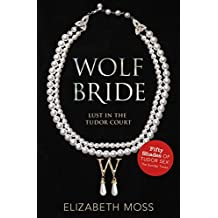 Wolf Bride (Lust in the Tudor court - Book One) by Elizabeth Moss (2013-11-07)