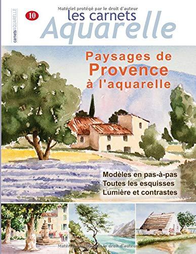 Les carnets aquarelle n°10: Paysages de Provence à l'aquarelle par  Denis CHABAULT