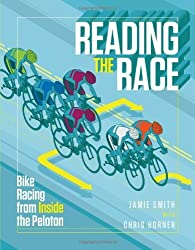 Reading the Race: Bike Racing from Inside the Peloton by Jamie Smith (2013-10-01)