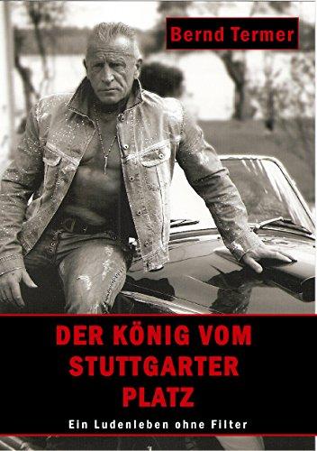 Der König vom Stuttgarter Platz: Ein Ludenleben ohne Filter