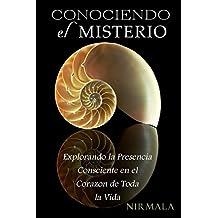 Conociendo el misterio: Explorando la presencia consciente en el corazon de toda la vida (Spanish Edition)