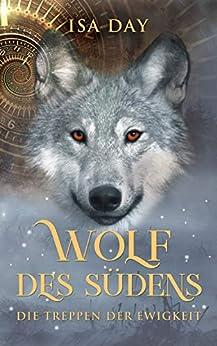 Wolf des Südens (Die Treppen der Ewigkeit 1) (German Edition) by [Day, Isa]