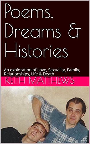 Poems, Dreams & Histories: An exploration of Love, Sexuality, Family, Relationships, Life & Death