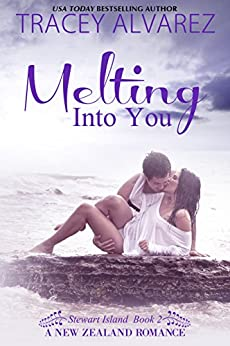 Melting Into You (Stewart Island Series Book 2) by [Alvarez, Tracey]