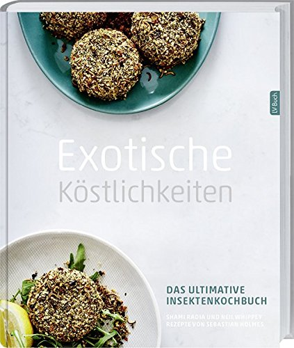 Preisvergleich Produktbild Exotische Köstlichkeiten: Das ultimative Insektenkochbuch.