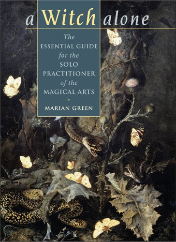 Witch Alone: The Essential Guide for the Solo Practitioner of the Magical Arts