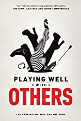 Playing Well with Others: Your Field Guide to Discovering, Exploring and Navigating the Kink, Leather and BDSM Communities by Lee Harrington (2012-09-01)