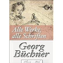 Georg Büchner: Alle Werke, alle Schriften (Jubiläumsausgabe zum 200. Geburtstag des Autors) [kommentiert] (German Edition)