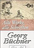 Georg Büchner: Alle Werke, alle Schriften (Jubiläumsausgabe zum 200. Geburtstag des Autors) [kommentiert]