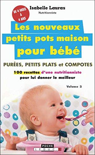 Les nouveaux petits pots maison pour bb: Pures, petits plats et compotes : 100 recettes d'une nutritionniste pour lui donner le meilleur