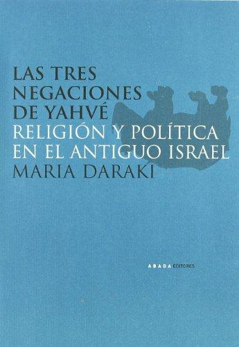 Tres Negaciones De Yahve Religion (LECTURAS DE RELIGIÓN) por Maria Daraki