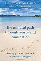 The Mindful Path through Worry and Rumination: Letting Go of Anxious and Depressive Thoughts by Sameet Kumar (2010-01-02)