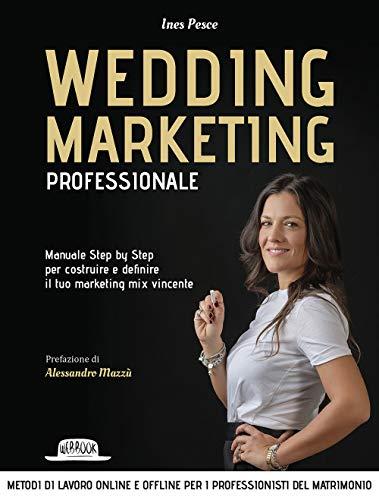 wedding marketing professionale. manuale step by step per costruire e definire il tuo marketing mix vincente