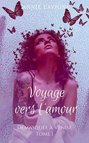 Voyage vers l'amour, tome 1 : Démasquée à Venise par Annie Lavigne
