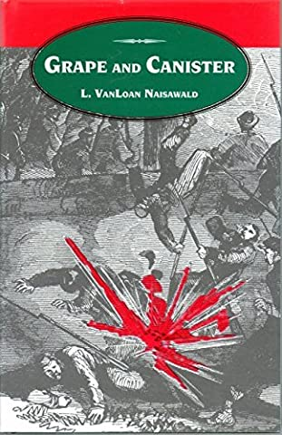 Grape and Canister: The Story of the Field Artillery of the Army of the Potomac, 1861-1865 by L. Vanloan Naisawald (1983-12-01)