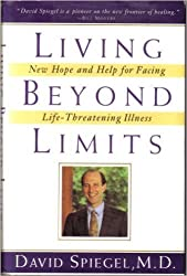 Living Beyond Limits:: New Hope and Help for Facing Life-Threatening Illness by David Spiegel (1993-10-12)
