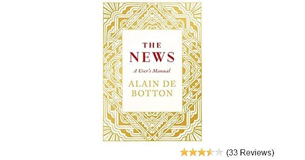 The News: A User's Manual: Amazon co uk: Alain de Botton