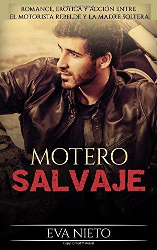 Motero Salvaje: Romance, Erótica y Acción entre el Motorista Rebelde y la Madre Soltera (Novela Romántica y Erótica en Español, Band 1)
