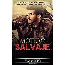 Motero Salvaje: Romance, Erótica y Acción entre el Motorista Rebelde y la Madre Soltera: Volume 1 (Novela Romántica y Erótica en Español)
