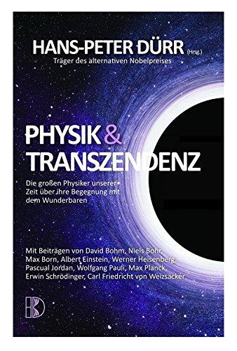 Physik und Transzendenz: Die großen Physiker unserer Zeit über ihre Begegnung mit dem Wunderbaren