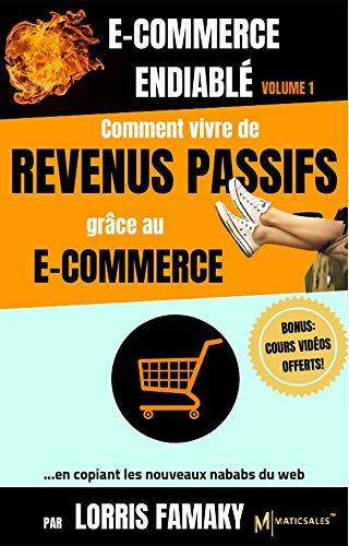 Couverture du livre E-COMMERCE ENDIABLÉ VOLUME 1: Comment vivre de revenus passifs, grâce  au e-commerce... ...en copiant les nouveaux nababs du web