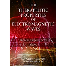 The Therapeutic Properties of Electromagnetic Waves: From Pulsed Fields to Rifing (English Edition)