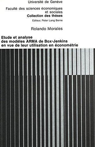 Etude Et Analyse Des Modeles Arma de Box-Jenkins En Vue de Leur Utilisation En Econometrie par Rolando Morales