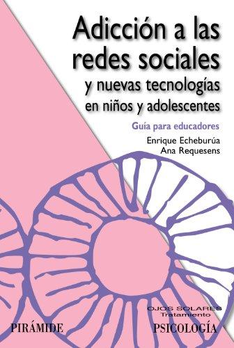 Adicción a las redes sociales y nuevas tecnologías en niños y adolescentes: Guía para educadores (Ojos Solares) por Enrique Echeburúa Odriozola