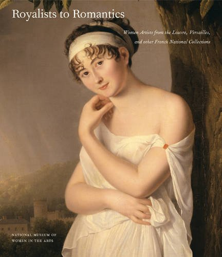Royalists to Romantics: Women Artists from Versailles, the Louvre, and Other French National Collections par Laura Auricchio, Melissa Lee Hyde, Mary D. Sheriff