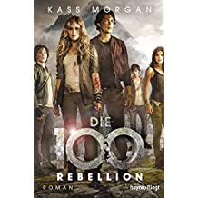 Die 100 - Rebellion: Roman