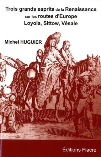 Trois grands esprits de la Renaissance sur les routes d'Europe : Michel Sittow, Ignace de Loyola, André Vésale