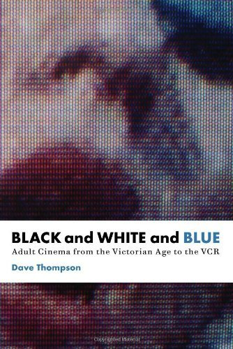 Black and White and Blue: Adult Cinema from the Victorian Age to the VCR by Dave Thompson (2007-09-01)