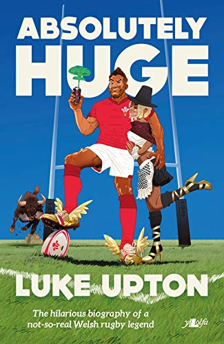 Absolutely Huge - The Hilarious Biography of a Not-So-Real Welsh Rugby Legend