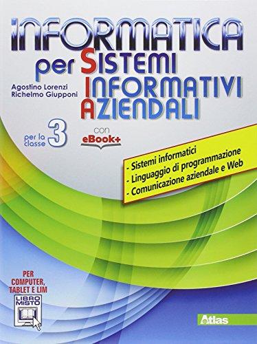 Informatica per sistemi informativi aziendali. Per la 3 classe delle Scuole superiori. Con e-book. Con espansione online