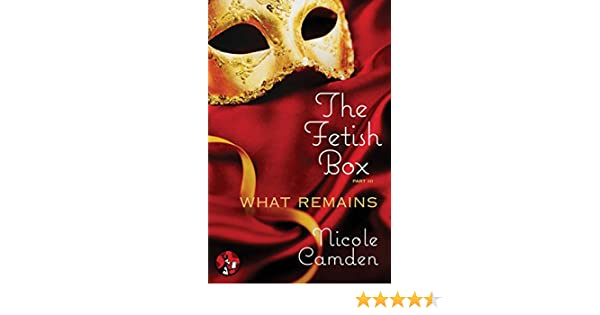 The fetish box part three what remains ebook nicole camden the fetish box part three what remains ebook nicole camden amazon kindle store fandeluxe PDF