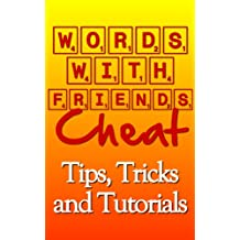 Words with Friends Cheat: Tips, Tricks and Tutorials (English Edition)
