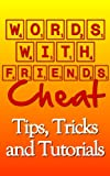 Words with Friends Cheat: Tips, Tricks and Tutorials