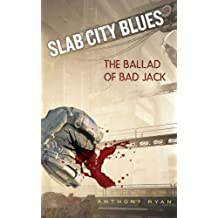 Slab City Blues: The Ballad of Bad Jack: A Science Fiction Detective Story