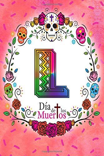 L:  Dia de los Muertos: Sugar Skull Monogrammed Planner-Journal for 53 Weeks (Dia Halloween Rituales Del De)