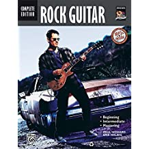 Rock Guitar: Beginning, Intermediate, Mastering, Complete Edition