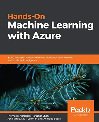 Hands-On Machine Learning with Azure: Build powerful models with cognitive machine learning and artificial intelligence