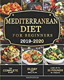 Mediterranean Diet for Beginners 2019-2020: The Complete Guide - 21-Day Diet Meal Plan