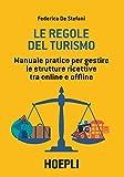 Le regole del turismo. Manuale pratico per gestire le strutture ricettive tra online e offline