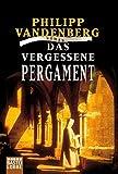 Das vergessene Pergament: Roman - Philipp Vandenberg