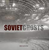 Soviet Ghosts: The Soviet Union Abandoned: A Communist Empire in Decay (2014-07-01)