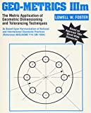 Geo-Metrics IIIm: The Metric Application of Geometric Dimensioning and Tolerancing Techniques: The Application of Geometric Dimensioning and Tolerance ... of Geometric Tolerancing Vol 1 (Economics)