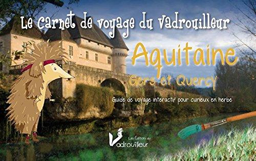Aquitaine, Gers et Quercy - Le carnet de voyage du vadrouilleur. Guide de voyage interactif pour curieux