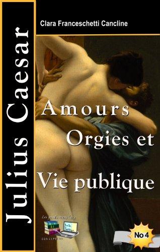 Amours Orgies et Vie publique Julius Caesar par Clara Franceschetti Cancline